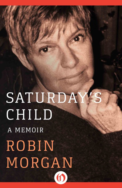 Robin Morgan - Books - Nonfiction - Saturday's Child: A Memoir (2000)