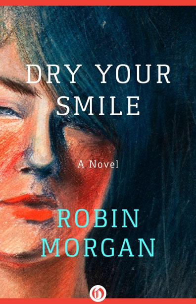 Robin Morgan - Books - Fiction - Dry Your Smile (1987)